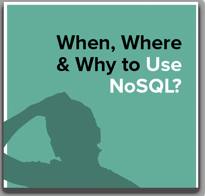 When, Where & Why to Use NoSQL? eBook